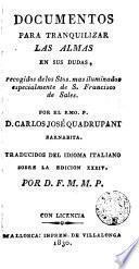 Documentos para tranquilizar las almas en sus dudas recogidos de los Stos mas iluminados especialmente de S. Francisco de Sales ...