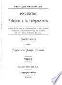 Documentos relativos á la independencia ... Comp. por Francisco María Iglesias: Actas de la Junta gubernativa y del primer Congreso constituyente, 25 de octubre de 1821 al 29 de marzo de 1823. 1900