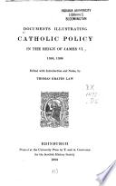 Documents Illustrating Catholic Policy in the Reign of James VI