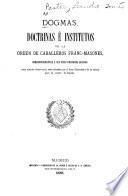 Dogmas, doctrinas e institutos de la orden de caballeros franc-masones, correspondientes a sus tres primeros grados