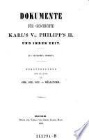 Dokumente zur Geschichte Karl's V., Philipp's II. und ihrer Zeit