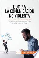 Domina la Comunicación No Violenta