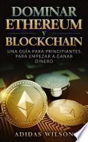 Dominar Ethereum y Blockchain: una guía para principiantes para empezar a ganar dinero