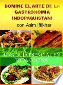 Domine El Arte De La Gastronomía Indopaquistaní