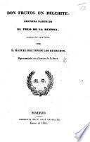 """Don Frutos en Belchite: segunda parte de """"el Pelo de la Dehesa,"""" comedia en tres actos, etc. [In verse.]"""