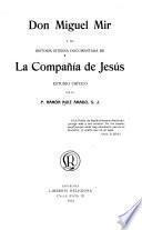 Don Miguel Mir y su Historia interna documentada de la compañía de Jesús