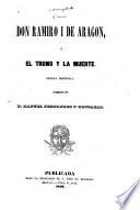 Don Ramiro I de Aragon; ó, El trono y la muerte
