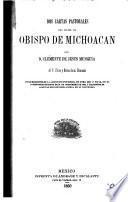 Dos cartas pastorales del Illmo.Sr. Obispo de Michocán