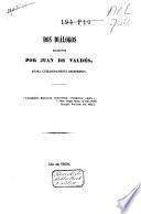 Dos diálogos escritos por Juan de Valdés, ahora cuidadosamente reimpresos ...