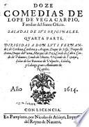 Doze Comedias De Lope De Vega Carpio Familiar Del Santo Oficio. Sacadas De Svs Originales. Qvarta Parte ..