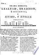 Drama heroica. Lealtad, Traicion, é Inocencia, ó Sifiro, y Etolia [in two acts and in verse].