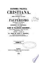 Economia politica cristiana, ó, Investigaciones sobre la naturaleza y las causas del pauperismo en Francia y en Europa