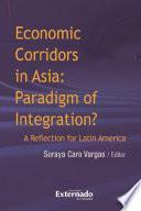 Economic corridors in Asia : paradigm of integration? A reflection for Latin America