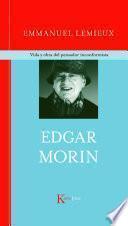 Edgar Morin : vida y obra del pensador inconformista