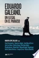 Eduardo Galeano, un ilegal en el paraíso