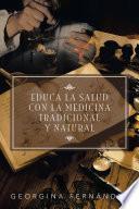 EDUCA LA SALUD CON LA MEDICINA TRADICIONAL Y NATURAL