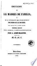 Educacion de las madres de familia, ó, De la civilizacion del linage humano por medio de las mugeres