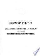 Educación política para establecer la libertad de los pueblos, ó sea los males y los remedios sobre la organización administrativa-social con un apéndice resúmen histórico de los borbones y de Pio IX