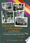 Educación y exilio español en México. El Instituto Luis Vives, 1939-2010
