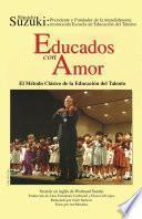 Educados con Amor: El Método Clásico de la Educación del Talento (Spanish Translation of Nurtured by Love)