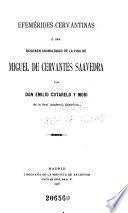 Efemérides cervantinas, ó sea Resumen cronológico de la vida de Miguel de Cervantes Saavedra