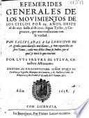 Efemerides generales de los mouimientos de los cielos por 64 años, desde el de 1637 hasta el de 1700, segun Tycho y Copernico ...
