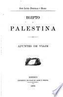Egipto y Palestina; apuntes de viaje