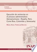 Ejecución de sentencias en el proceso administrativo iberoamericano (España, Perú, Costa Rica, Colombia y Venezuela)