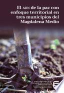 El adn de la paz con enfoque territorial en tres municipios del Magdalena Medio