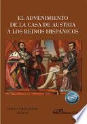 El advenimiento de la Casa de Austria a los Reinos Hispánicos.