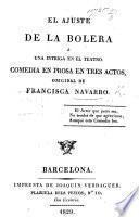 El Ajuste de la Bolera, ó una intriga en el teatro, comedia en prosa en tres actos
