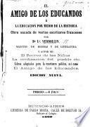 El Amigo de los Educandos o la educacion per medio de la historia, obra sacada de varios escritores franceses ... Edicion nueva