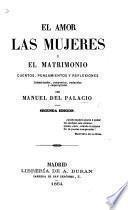 El Amor de las Mujeres y el Matrimonio. Cuentos, pensamientos y reflexiones, coleccionados, compuestos y traducidos ... Segunda edicion