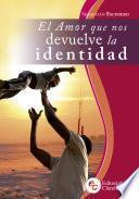 El amor que nos devuelve la identidad