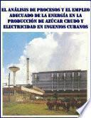 El análisis de procesos y el empleo adecuado de la energía en la producción de azúcar crudo y electricidad en ingenios cubanos