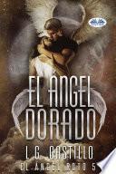 El Ángel Dorado (El Ángel Roto 5)