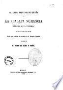 El angel salvador de Espana o La fragata Numancia despues de la victoria loa en un acto y en verso original de D. Juan de Alba y Pena