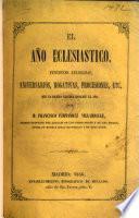 El Año Eclesiástico. Funciones religiosas, aniversarios, rogativas, procesiones, etc. que la Iglesia celebra durante el año