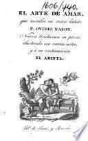 """El Arte de amar [With """"Remedios contra el amor""""] ... Nueva traduccion en prosa, ilustrada con varias notas; y á su continuacion El Aminta (de Torquato Taso, traducida por Jauregui)."""