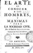 El Arte de conocerá los hombres, y Máximas para la sociedad civil, por el abad de Bellegarde...