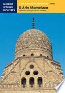 EL ARTE MAMELUCO. Esplendor y magía de los Sultanes