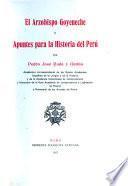 El arzobispo Goyeneche y apuntes para la historia del Perú