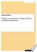 El banco en la gestion de riesgo (Die Bank im Risikomanagement)