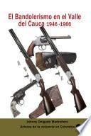El Bandolerismo en el Valle del Cauca 1946 -1966