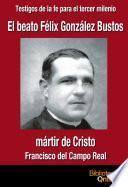 El beato Félix González Bustos, mártir de Cristo