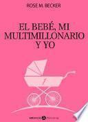 El bebé, mi multimillonario y yo – Vol. 1