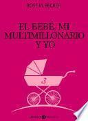 El bebé, mi multimillonario y yo – Vol. 3