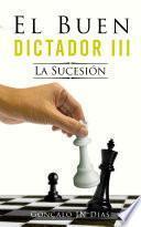 El Buen Dictador III