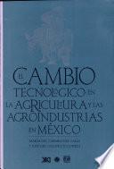El cambio tecnológico en la agricultura y las agroindustrias en México