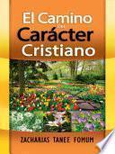 El Camino Del Carácter Cristiano